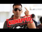 Akshay Kumar Kidnapped